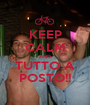 KEEP CALM AND TUTTO A POSTO!! - Personalised Poster A1 size