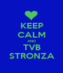 KEEP CALM AND TVB STRONZA - Personalised Poster A1 size
