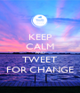 KEEP CALM AND TWEET FOR CHANGE - Personalised Poster A1 size