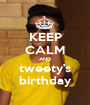 KEEP CALM AND tweety's birthday - Personalised Poster A1 size