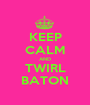 KEEP CALM AND TWIRL BATON - Personalised Poster A1 size
