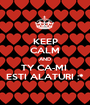 KEEP CALM AND TY CA-MI  ESTI ALATURI :* - Personalised Poster A1 size