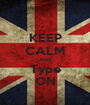 KEEP CALM AND Type ON - Personalised Poster A1 size