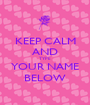 KEEP CALM AND TYPE  YOUR NAME BELOW - Personalised Poster A1 size