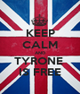 KEEP CALM AND TYRONE  IS FREE - Personalised Poster A1 size