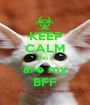KEEP CALM AND u  are my BFF - Personalised Poster A1 size