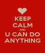 KEEP CALM AND U CAN DO ANYTHING - Personalised Poster A1 size