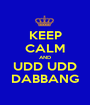 KEEP CALM AND UDD UDD DABBANG - Personalised Poster A1 size