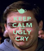 KEEP CALM AND UGLY CRY - Personalised Poster A1 size