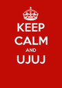 KEEP CALM AND UJUJ  - Personalised Poster A1 size