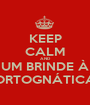 KEEP CALM AND UM BRINDE À ORTOGNÁTICA - Personalised Poster A1 size