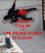 KEEP CALM AND UM PEIXE FORA D'ÁGUA - Personalised Poster A1 size