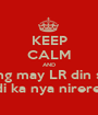 KEEP CALM AND Umasa kang may LR din sa weChat kaya di ka nya nirereplyan - Personalised Poster A1 size