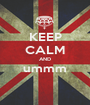 KEEP CALM AND ummm  - Personalised Poster A1 size