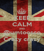 KEEP CALM AND @umtoosco Crazy crazy - Personalised Poster A1 size
