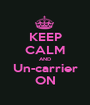 KEEP CALM AND Un-carrier ON - Personalised Poster A1 size