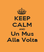 KEEP CALM AND Un Mus Alla Volta - Personalised Poster A1 size