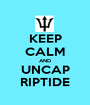 KEEP CALM AND UNCAP RIPTIDE - Personalised Poster A1 size