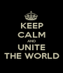 KEEP CALM AND UNITE THE WORLD - Personalised Poster A1 size