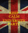 KEEP CALM AND UNIVERSITY PARTY - Personalised Poster A1 size