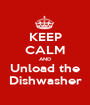 KEEP CALM AND Unload the Dishwasher - Personalised Poster A1 size
