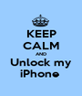 KEEP CALM AND Unlock my iPhone  - Personalised Poster A1 size