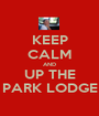 KEEP CALM AND UP THE PARK LODGE - Personalised Poster A1 size