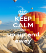 KEEP CALM AND up up and away - Personalised Poster A1 size