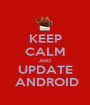 KEEP CALM AND UPDATE  ANDROID - Personalised Poster A1 size