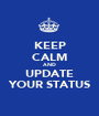 KEEP CALM AND UPDATE YOUR STATUS - Personalised Poster A1 size