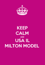KEEP CALM AND USA IL MILTON MODEL - Personalised Poster A1 size