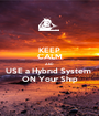 KEEP CALM AND USE a Hybrıd System  ON Your Shıp - Personalised Poster A1 size