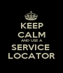 KEEP CALM AND USE A SERVICE  LOCATOR - Personalised Poster A1 size