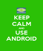 KEEP CALM AND USE ANDROID - Personalised Poster A1 size