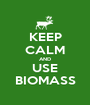 KEEP CALM AND USE BIOMASS - Personalised Poster A1 size