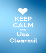 KEEP CALM AND Use Clearasil - Personalised Poster A1 size