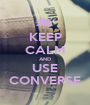 KEEP CALM AND USE CONVERSE - Personalised Poster A1 size