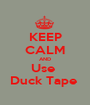 KEEP CALM AND Use  Duck Tape  - Personalised Poster A1 size