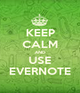 KEEP CALM AND USE EVERNOTE - Personalised Poster A1 size