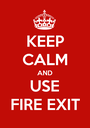 KEEP CALM AND USE FIRE EXIT - Personalised Poster A1 size