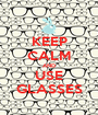 KEEP CALM AND USE GLASSES - Personalised Poster A1 size