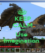 KEEP CALM AND Use  Imagination  - Personalised Poster A1 size