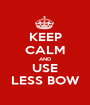 KEEP CALM AND USE LESS BOW - Personalised Poster A1 size