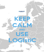 KEEP CALM AND USE LOGIstiC - Personalised Poster A1 size
