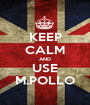 KEEP CALM AND USE M.POLLO - Personalised Poster A1 size