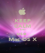 KEEP CALM AND use  Mac OS X - Personalised Poster A1 size