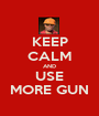 KEEP CALM AND USE MORE GUN - Personalised Poster A1 size