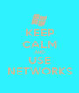 KEEP CALM AND USE NETWORKS - Personalised Poster A1 size