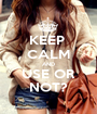 KEEP  CALM AND USE OR NOT? - Personalised Poster A1 size