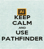 KEEP CALM AND USE PATHFINDER - Personalised Poster A1 size